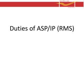 Duties of ASP/IP (RMS)
