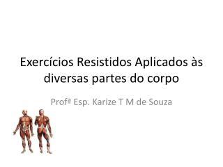 Exercícios Resistidos Aplicados às diversas partes do corpo
