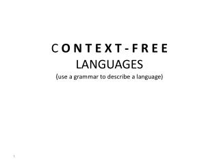 C  O N T E X T - F R E E LANGUAGES  ( use  a grammar to describe a  language)