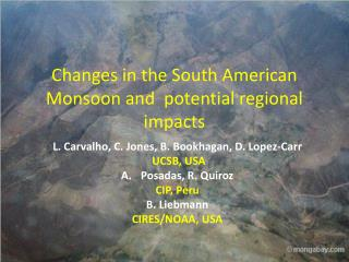 Changes in the South American Monsoon and� potential regional impacts