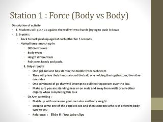 Station 1 : Force (Body vs Body)