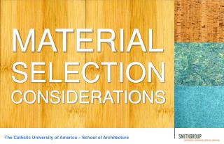 MATERIAL SELECTION CONSIDERATIONS