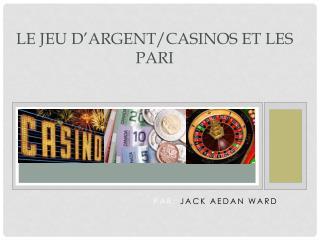LE JEU D'ARGENT/CASINOS ET LES PARI