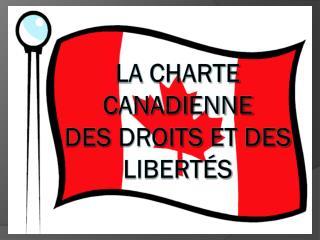 La  Charte canadienne des  droits  et des  libertés