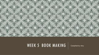 WEEK 5  BOOK MAKING