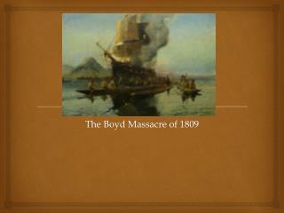 The Boyd Massacre of 1809