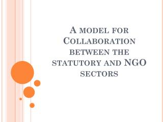 A model for Collaboration between the statutory and NGO sectors