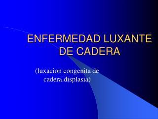 ENFERMEDAD LUXANTE DE CADERA