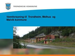 Vannforsyning til  Trondheim, Melhus  og Malvik kommune