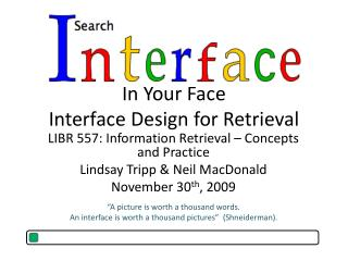 In Your Face Interface Design for Retrieval