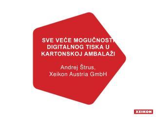 SVE VEĆE MOGUČNOSTI DIGITALNOG TISKA U KARTONSKOJ AMBALAŽI Andrej Štrus,  Xeikon Austria GmbH