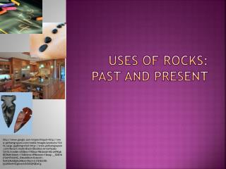 Uses of rocks: past and present