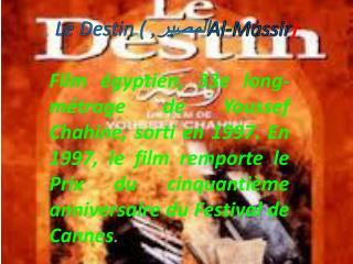 Le Destin ( المصير,  Al- Massir )