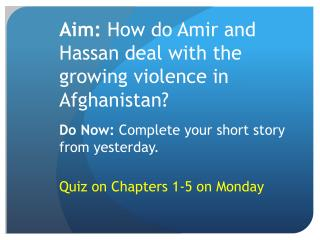 Aim:  How do Amir and Hassan deal with the growing violence in Afghanistan?
