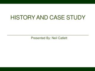 History and Case Study