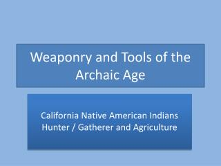 Weaponry and Tools of the Archaic Age