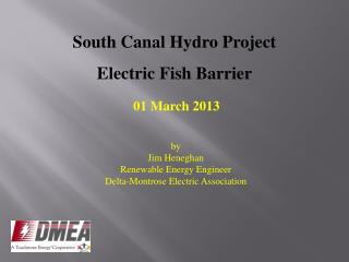 South Canal  Hydro Project Electric Fish Barrier 01 March 2013