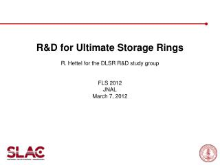 R&D for Ultimate Storage Rings  R. Hettel for  the DLSR  R&D study group FLS 2012 JNAL