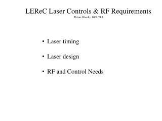 LEReC  Laser Controls & RF Requirements Brian Sheehy 10/31/13