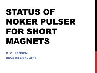 STATUS OF  noker pulser  for Short  magnetS