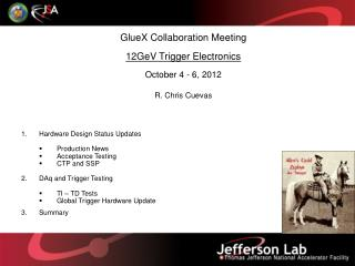 GlueX Collaboration Meeting 12GeV Trigger Electronics October 4 - 6, 2012  R. Chris Cuevas