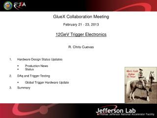 GlueX Collaboration Meeting February  21  -  23,  2013  12GeV Trigger Electronics R. Chris Cuevas