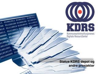 Status KDRS depot og  andre  prosjekter
