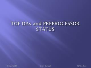 TOF Da s and  preprocessor status