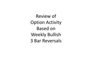 Review of Option Activity Based on Weekly Bullish 3 Bar Reversals