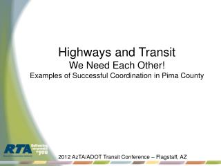 Highways and Transit We Need Each Other! Examples of Successful Coordination in Pima County