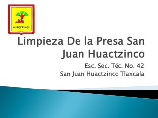 Limpieza De la Presa San Juan  Huactzinco