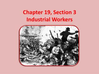 Chapter 19, Section 3 Industrial Workers