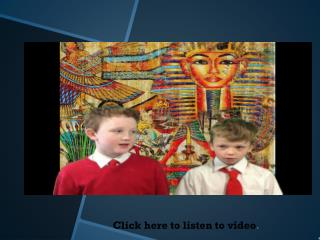 Click here to listen to video .