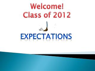Welcome! Class of 2012