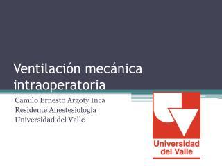 Ventilación mecánica  intraoperatoria