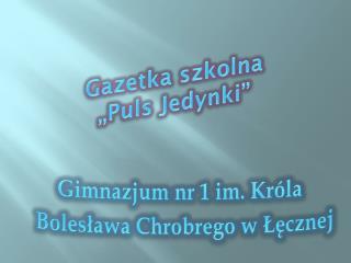 """G azetka szkolna """"Puls Jedynki"""""""
