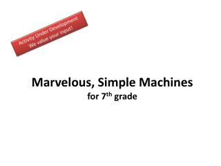 Marvelous, Simple Machines for 7 th  grade