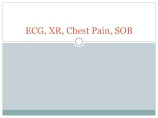 ECG, XR, Chest Pain, SOB