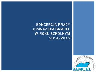 Koncepcja pracy  Gimnazjum Samuel w  roku szkolnym  2014/2015