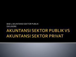 AKUNTANSI SEKTOR PUBLIK VS AKUNTANSI SEKTOR PRIVAT