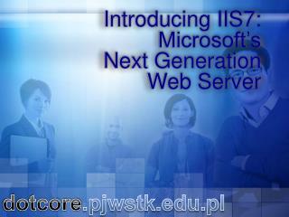 Introducing IIS7: Microsoft�s  Next Generation  Web Server