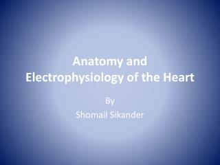 Anatomy and Electrophysiology of the Heart