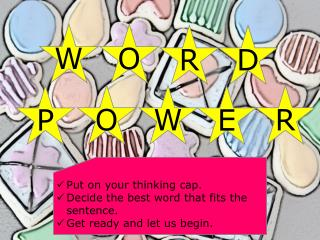 Put on your thinking cap. Decide the best word that fits the sentence. Get ready and let us begin.