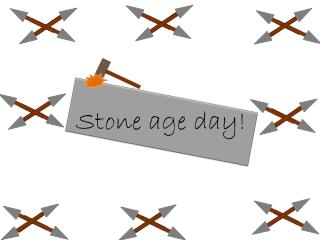 Stone age day!