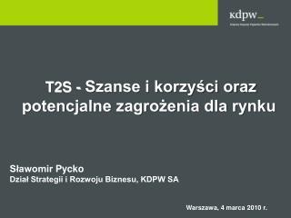 T2S -  Szanse i korzyści oraz  potencjalne zagrożenia dla rynku