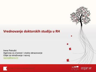 Vrednovanje doktorskih studija u RH Irena Petrušić Agencija za znanost i visoko obrazovanje