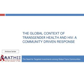 The Global Context of  Transgender  Health and HIV: A Community Driven Response