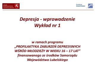 Depresja - wprowadzenie Wykład nr  1 w  ramach programu