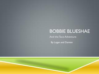 Bobbie blueshae