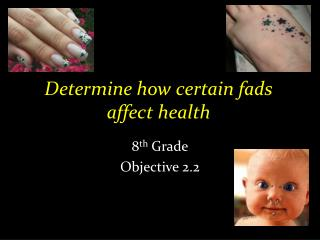 Determine how certain fads affect health
